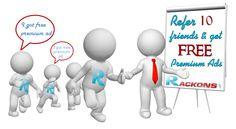 Refer more friends & Get Free Premium Ads  For more information, click here: http://rackons.com