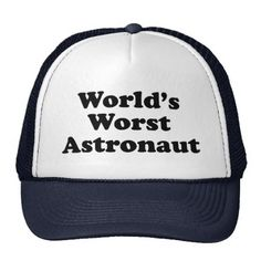 World's Worst Astronaut Trucker Hat - click/tap any in slideshow to personalize and buy