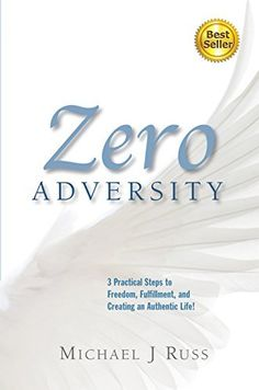 Zero Adversity: 3 Practical Steps to Freedom, Fulfillment, and Creating an Authentic Life by Michael J. Russ, http://www.amazon.com/dp/B00N3ZLMVA/ref=cm_sw_r_pi_dp_ORCavb1Y8GBEB
