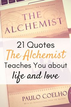 21 Quotes The Alchemist Teaches You About Life and Love - PutTheKettleOn.ca #TheAlchemist #Quotes #paulocoelho #quotestoliveby #bookquotes #quotesoftheday