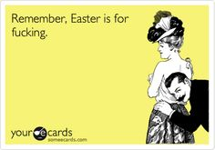Is that what Easter is for?  ROFL!