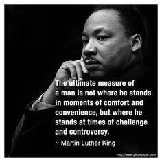 Martin Luther King, Jr.: doing what he believed in, with the utmost conviction...that scares ignorant, self-righteous and bigoted people, who scapegoat and project their feelings of meaninglessness & self-hatred onto innocent, courageous persons seeking for compassionate, rightful justice and equality.