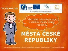 MĚSTA ČESKÉ REPUBLIKY VY_08_Vla4_24p Všeználek nás seznamuje s dalšími městy České republiky GP OP VK Inovativní metody v prvouce, vlastivědě a zeměpisu,