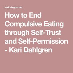 How to End Compulsive Eating through Self-Trust and Self-Permission - Kari Dahlgren Coaching Geneen Roth, Compulsive Eating, Stop Overeating, Sugar Intake, Appetite Control, Donut Glaze, Binge Eating, Calorie Counting, Trust