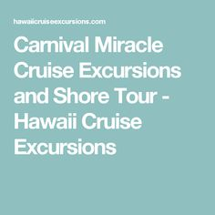 Carnival Miracle Cruise Excursions and Shore Tour - Hawaii Cruise Excursions