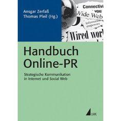 Handbuch Online-PR: Strategische Kommunikation in Internet und Social Web von Ansgar Zerfaß und Thomas Pleil//25 Beiträge geben einen systematischen Überblick zu Strukturen, Prozessen, Tools und Best Practices in der Online-Kommunikation