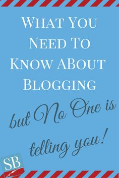 What You Need to Know about Blogging – But No One's Telling You