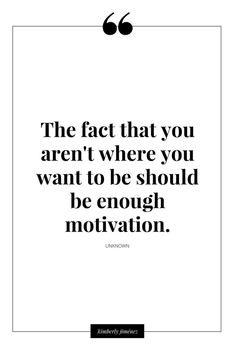 the fact that you aren't where you want to be should be enough motivation Quotable Quotes, True Quotes, Words Quotes, Wise Words, Motivational Quotes, Inspirational Quotes, Sayings, Beautiful Words, Study Motivation Quotes
