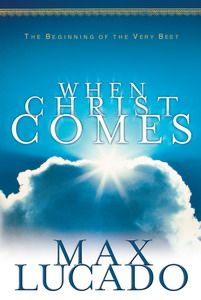 """When Christ Comes"" by Max Lucado"