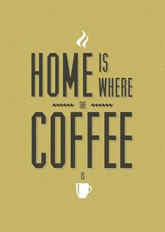 Home is where the coffee is on....