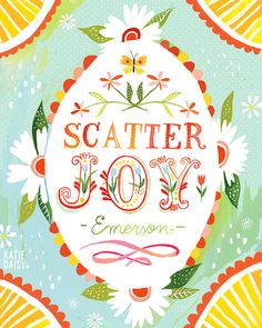 Scatter Joy art print Inspirational Wall Art by thewheatfield Emerson Quotes, Daisy Art, Joy Quotes, Joy Art, Watercolor Lettering, Acrylic Artwork, Choose Joy, Inspirational Wall Art, Beautiful Words
