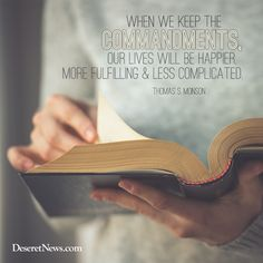 """President Thomas S. Monson: """"When we keep the commandments, our lives will be happier, more fulfilling and less complicated."""" #ldsconf #lds #quotes"""