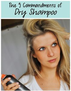The 5 Commandments of Dry Shampoo (For all the girls who ask me how to use the dry shampoo!)