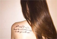 Though the mountains may crumble you will not. Different mountain tattoo, but the words are perfect. Xoil Tattoos, Forarm Tattoos, Time Tattoos, Body Art Tattoos, Tatoos, Tattoo Art, Tattoo Drawings, Modern Tattoos, Unique Tattoos