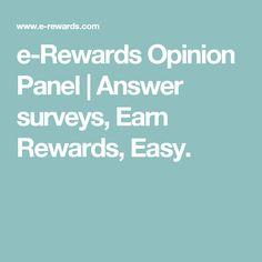 e-Rewards Opinion Panel | Answer surveys, Earn Rewards, Easy.