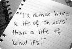 so very true....have no regrets for any of your actions