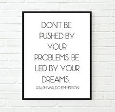 don't be pushed by your problems inspirational office quote typographic print quote print work motiv Framed Quotes, Wall Quotes, Words Quotes, Motivational Quotes, Tumblr Room Decor, Tumblr Rooms, Wall Frame Set, Detox Kur, Office Quotes