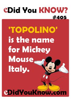 Topolino' is the name for Mickey Mouse Italy. http://edidyouknow.com/did-you-know-405/