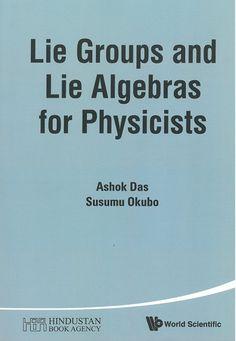 Lie groups and Lie algebras for physicists / Ashok Das, Susumu Okubo
