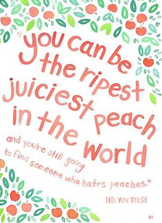 You can be the ripest juiciest peach in the world, and you're still going to find someone who hates peaches: http://anastasiaamour.com/2014/07/09/what-defines-beauty/  #bodyimage #bodyconfidence #acceptance #bodylove