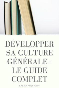 La culture n'est pas un luxe, c'est une nécessité. Découvrez les trois astuces qui vous aideront à développer votre culture générale rapidement.