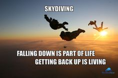 Falling down is part of life - getting back up is living. Photo taken by Blair A Stent. Skydiving MEME