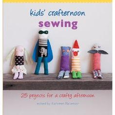 kids' sewing projects - if it's easy enough for them, it's gotta be easy enough for me (I hope!)
