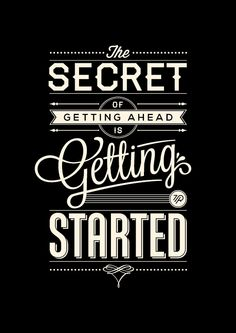 "El secreto de seguir adelante es empezar...""Secret Of Getting Ahead by Tom Ritskes, via Behance"