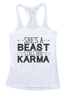 """Womens Workout Tank Top Shirt, """"She's A Beast I Call Her Karma"""" This is a HIGH Quality """"Next Level"""" Brand Burnout Racer Back Tank. Very Lightweight, Sexy, Super Soft, and VERY popular in today's marke"""