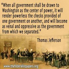 So we're right where Jefferson said we would be - under the thumb of a venal, oppressive DC master!