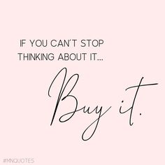 If you can't stop thinking about it. buy it! Citations Shopping, Citations Business, Now Quotes, Words Quotes, Funny Quotes, Funny Fashion Quotes, Fashion Humor, Ootd Fashion, Sayings