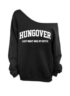 Hungover - Last Night Was My B*tch - Black Slouchy Oversized Sweatshirt by DentzDenim on Etsy https://www.etsy.com/listing/166910825/hungover-last-night-was-my-btch-black