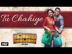 'Tu Chahiye' VIDEO Song | Atif Aslam | Bajrangi Bhaijaan | Salman Khan, Kareena Kapoor - YouTube