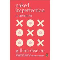 Naked Imperfection: A Memoir, Gillian Deacon, Penguin Canada.