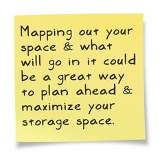 Mapping out your space & what will go in it could be a greatway to plan ahead & maximize your storage space. www.storensave.com