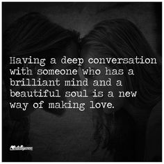 Having a deep conversation with someone who has a brilliant mind and a beautiful soul is a new way of making love. Quotes For Him, Quotes To Live By, Me Quotes, Wisdom Quotes, Beautiful Soul, Beautiful Words, A Brilliant Mind, Physical Intimacy, Making Love