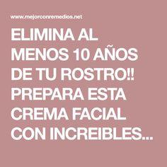 ELIMINA AL MENOS 10 AÑOS DE TU ROSTRO!! PREPARA ESTA CREMA FACIAL CON INCREIBLES EFECTOS.. - Mejor Con Remedios
