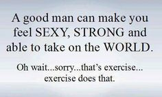 A good man can make you feel sexy, strong, and able to take on the world.  Oh wait... sorry... that's exercise... exercise does that.  Come get your fitness on at Powerhouse Gym in West Bloomfield, MI!  Feel free to call (248) 539-3370 or visit our website powerhousegym.com/welcome-west-bloomfield-powerhouse-i-41.html for more information!