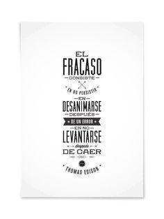 """""""El fracaso consiste en no persistir, en desanimarse después de un error, en no levantarse después de caer."""" - Thomas Edison -"""