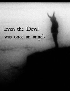 Even the devil was once an angel. Quotes Even the devil was once an angel. Devil Quotes, True Quotes, Who Am I Quotes, Creepy Quotes, Strange Quotes, Ange Demon, Quotes White, Badass Quotes, Quote Aesthetic