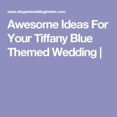 Awesome Ideas For Your Tiffany Blue Themed Wedding |