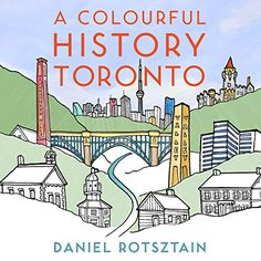 A Colourful History Toronto - by Daniel Rotsztain (Paperback) City Museum, Modern Metropolis, Historical Sites, Book Format, Coloring Books, Colouring, The Book, Toronto, Whimsical