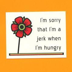 I'm A JERK WHEN I'm HUNGRY  I'm Sorry  Funny I'm by seasandpeas, $3.75