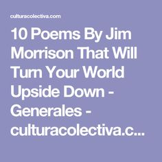 10 Poems By Jim Morrison That Will Turn Your World Upside Down Jim Morison, The Doors Of Perception, You Must, Woman Quotes, Poetry, Inspirational Quotes, Artists, Reading, Words
