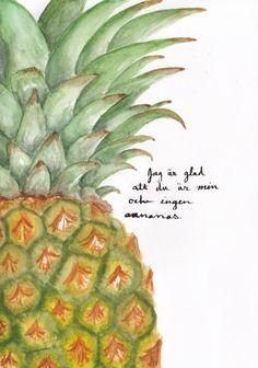 Pineapple pun. Swedish style. Jag är glad att du är min ingen ananas.