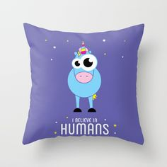 I believe in humans. Unicorn. Funny. Cute. Throw Pillow.