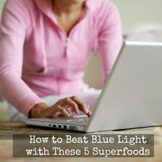 Did you know that blue light emitted by the sun, your phone screen, and even artificial lamps can seriously damage your eyesight? These superfoods could save it.