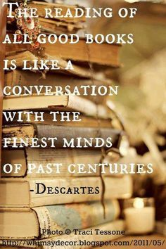 The reading of all good books is like a conversation with the finest minds of past centuries René DESCARTES is part of Reading quotes - Books And Tea, I Love Books, Good Books, Books To Read, My Books, Music Books, The Words, Good Vibe, Reading Quotes