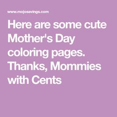 Here are some cute Mother's Day coloring pages. Thanks,Mommies with Cents