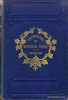 A Dictionary of Botanical Terms by J. S. Henslow, London: O. Newmann & Co, 1894